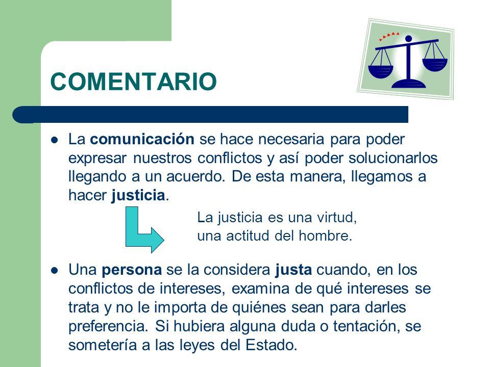 COMENTARIO La comunicación se hace necesaria para poder expresar nuestros conflictos y así poder solucionarlos llegando a un acuerdo. De esta manera,
