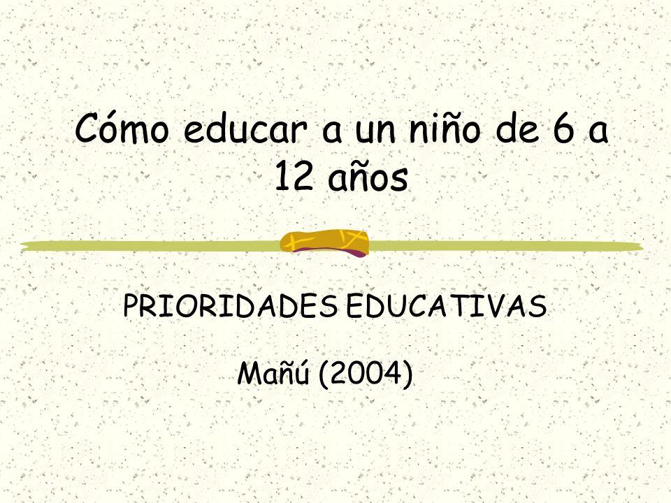 Cómo educar a un niño de 6 a 12 años PRIORIDADES EDUCATIVAS Mañú (2004)