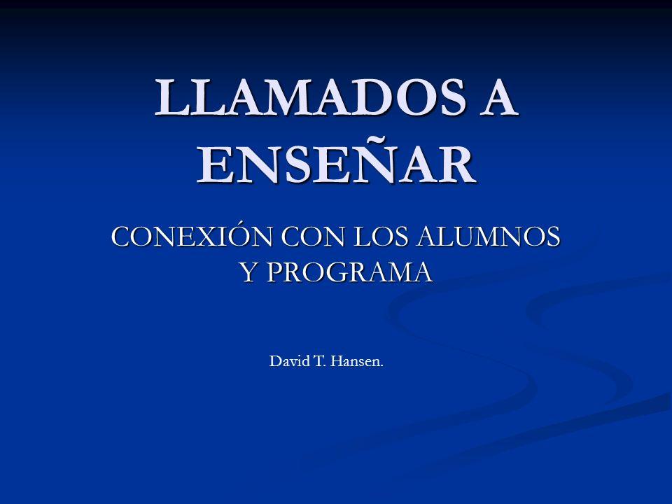 LLAMADOS A ENSEÑAR CONEXIÓN CON LOS ALUMNOS Y PROGRAMA David T. Hansen.