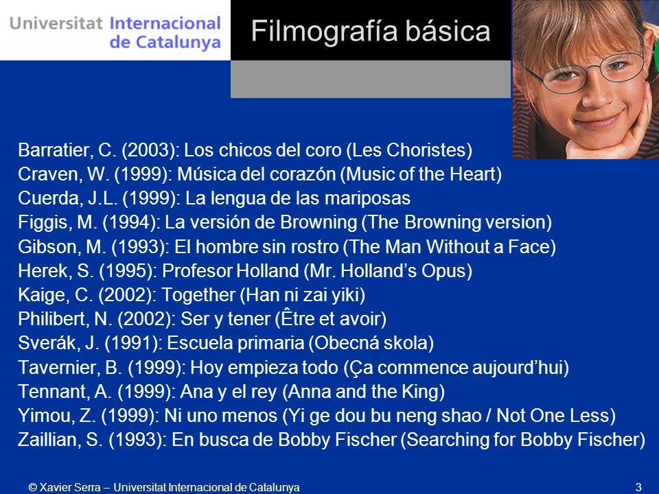 © Xavier Serra – Universitat Internacional de Catalunya3 Filmografía básica Barratier, C. (2003): Los chicos del coro (Les Choristes) Craven, W. (1999