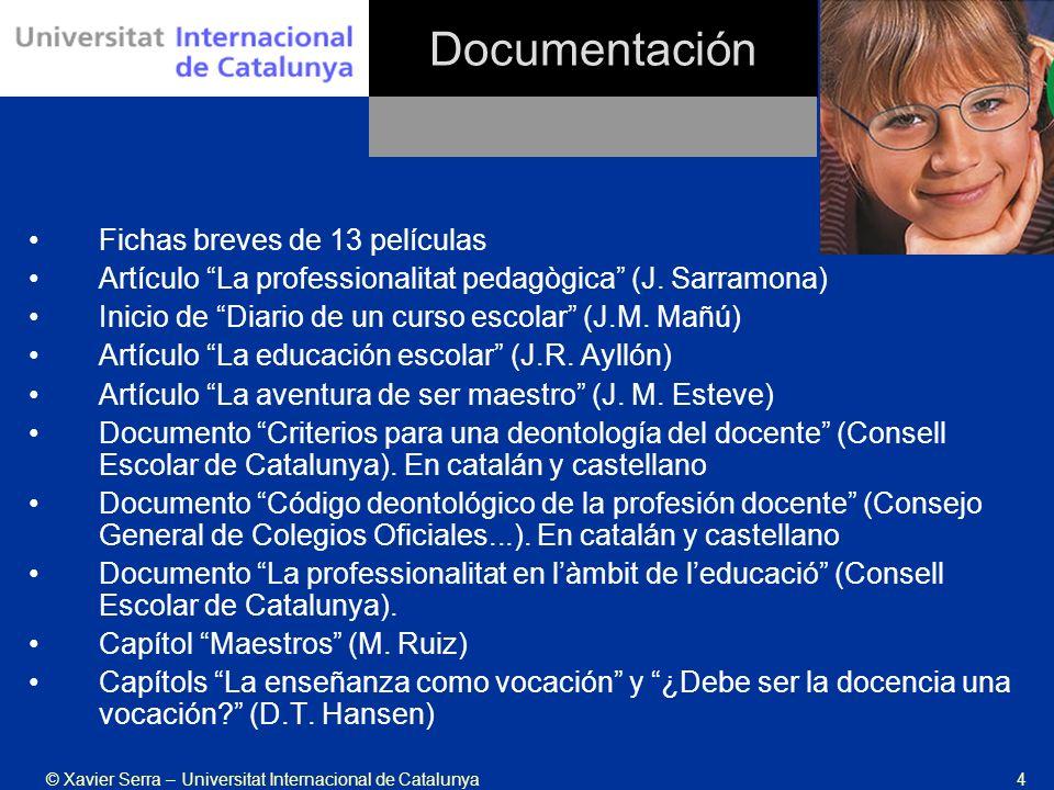 © Xavier Serra – Universitat Internacional de Catalunya4 Documentación Fichas breves de 13 películas Artículo La professionalitat pedagògica (J. Sarra