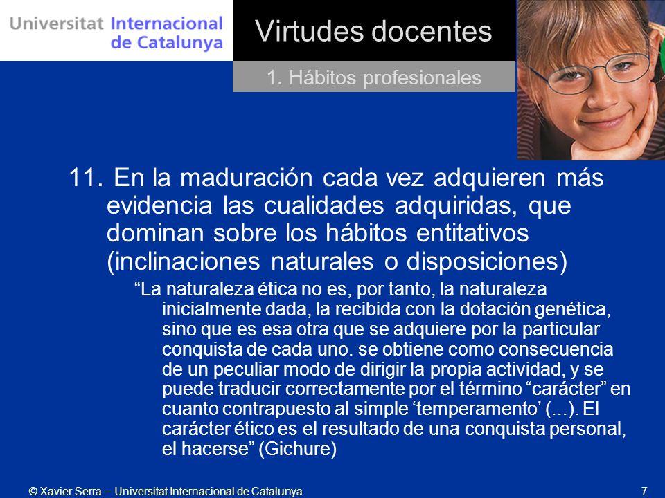 © Xavier Serra – Universitat Internacional de Catalunya7 Virtudes docentes 11. En la maduración cada vez adquieren más evidencia las cualidades adquir