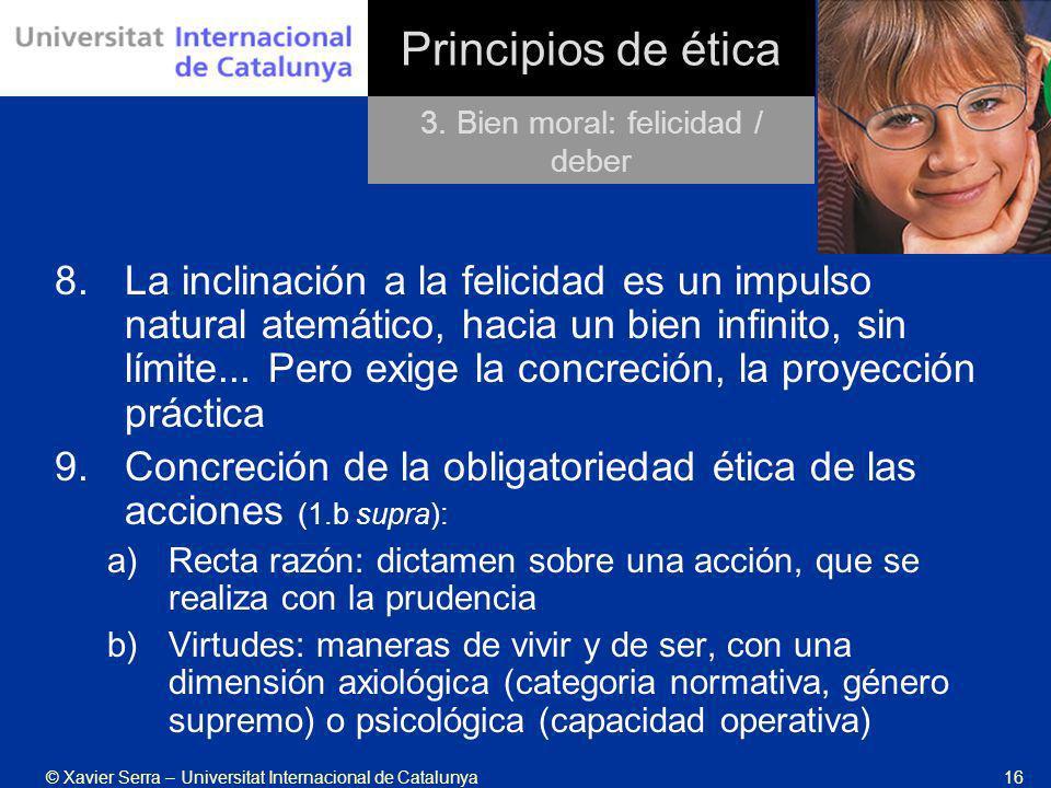 © Xavier Serra – Universitat Internacional de Catalunya16 Principios de ética 8.La inclinación a la felicidad es un impulso natural atemático, hacia u
