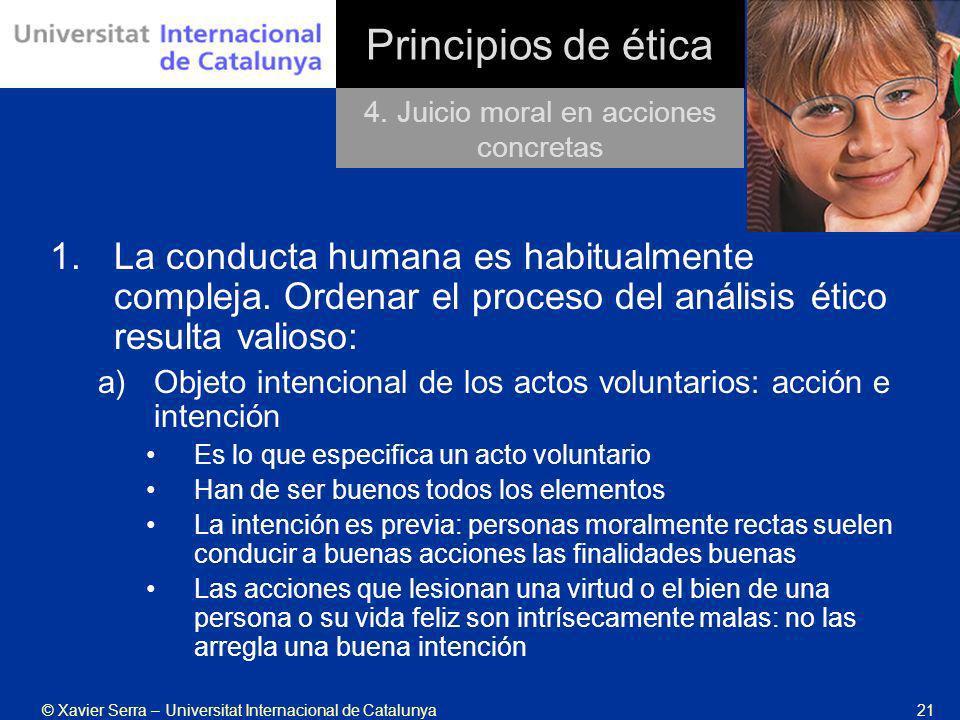 © Xavier Serra – Universitat Internacional de Catalunya21 Principios de ética 1.La conducta humana es habitualmente compleja. Ordenar el proceso del a