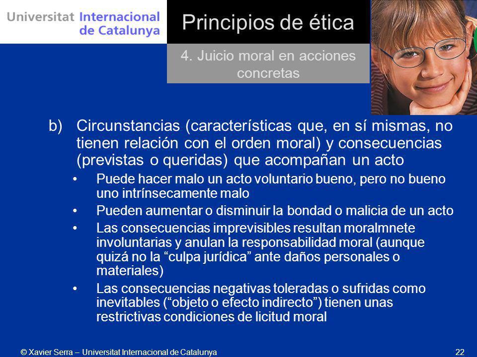 © Xavier Serra – Universitat Internacional de Catalunya22 Principios de ética b)Circunstancias (características que, en sí mismas, no tienen relación
