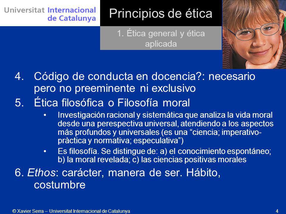 © Xavier Serra – Universitat Internacional de Catalunya4 Principios de ética 4.Código de conducta en docencia?: necesario pero no preeminente ni exclu