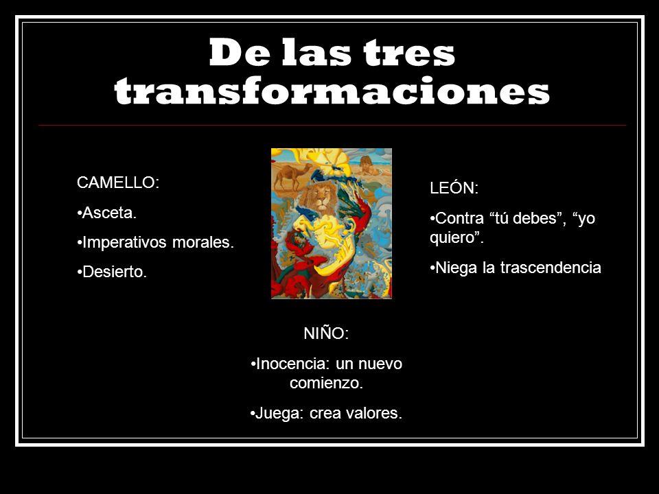 De las tres transformaciones CAMELLO: Asceta. Imperativos morales. Desierto. NIÑO: Inocencia: un nuevo comienzo. Juega: crea valores. LEÓN: Contra tú