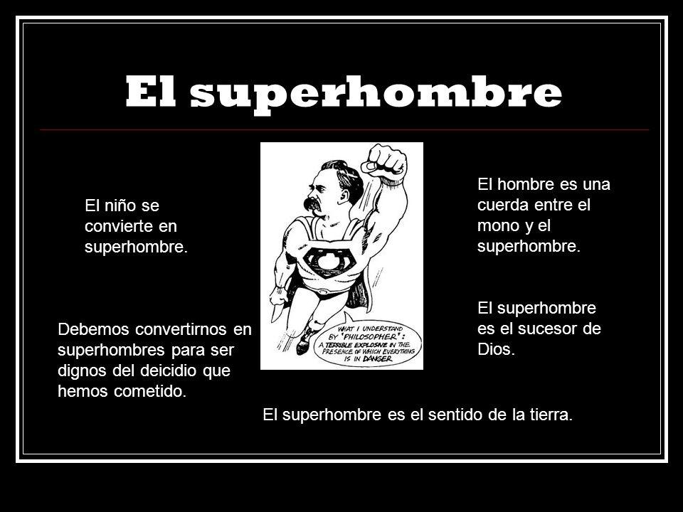 El superhombre El niño se convierte en superhombre. El hombre es una cuerda entre el mono y el superhombre. Debemos convertirnos en superhombres para