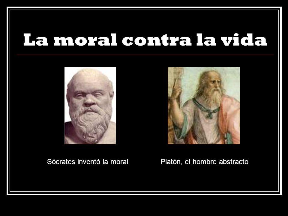 La moral contra la vida Sócrates inventó la moralPlatón, el hombre abstracto