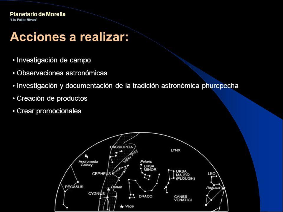 Planetario de Morelia Lic. Felipe Rivera Investigación de campo Observaciones astronómicas Investigación y documentación de la tradición astronómica p