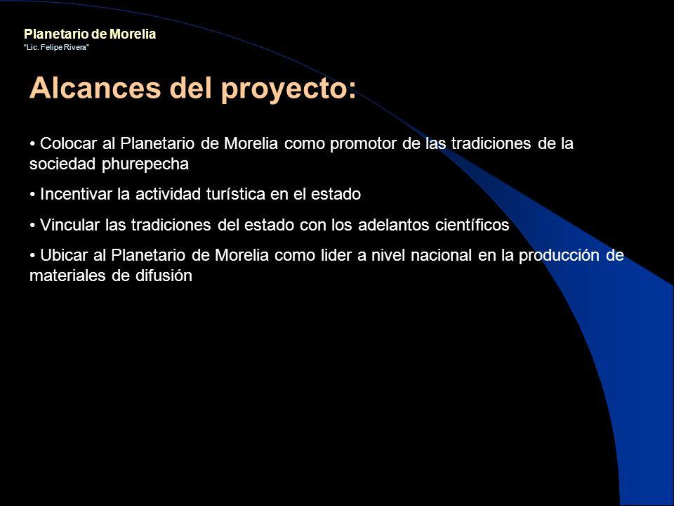 Planetario de Morelia Lic. Felipe Rivera Colocar al Planetario de Morelia como promotor de las tradiciones de la sociedad phurepecha Incentivar la act