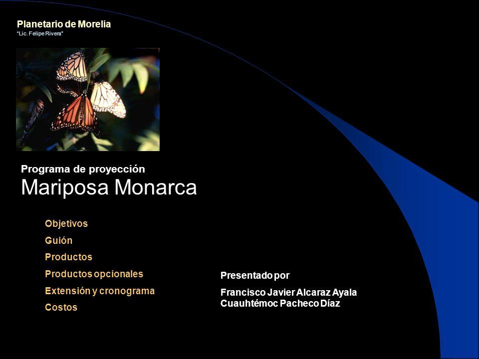 Planetario de Morelia Lic. Felipe Rivera Programa de proyección Mariposa Monarca Objetivos Guión Productos Productos opcionales Extensión y cronograma