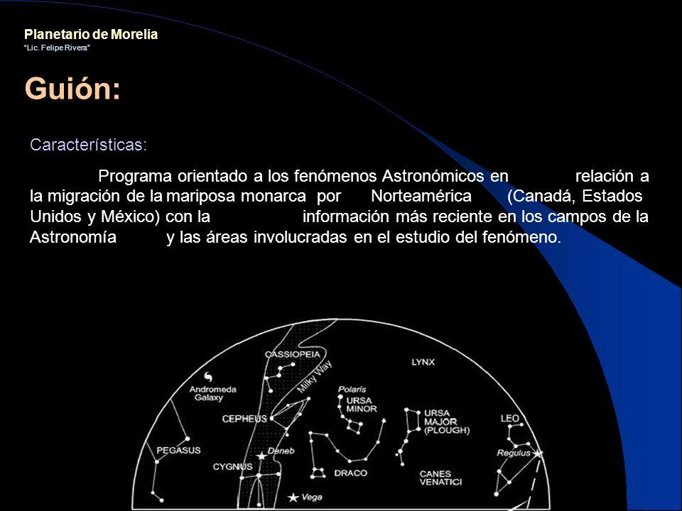 Planetario de Morelia Lic. Felipe Rivera Características: Programa orientado a los fenómenos Astronómicos en relación a la migración de lamariposa mon