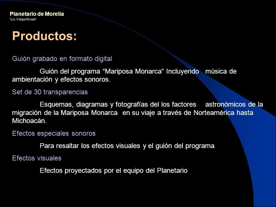 Planetario de Morelia Lic. Felipe Rivera Guión grabado en formato digital Guión del programa Mariposa Monarca Incluyendo música de ambientación y efec