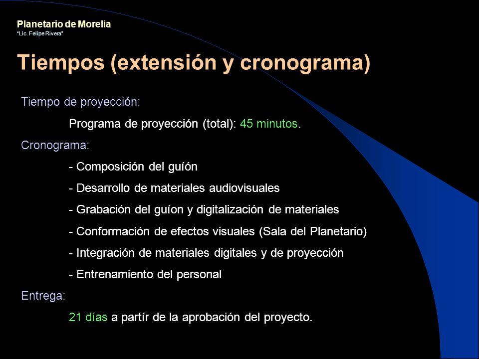 Planetario de Morelia Lic. Felipe Rivera Tiempo de proyección: Programa de proyección (total): 45 minutos. Cronograma: - Composición del guíón - Desar