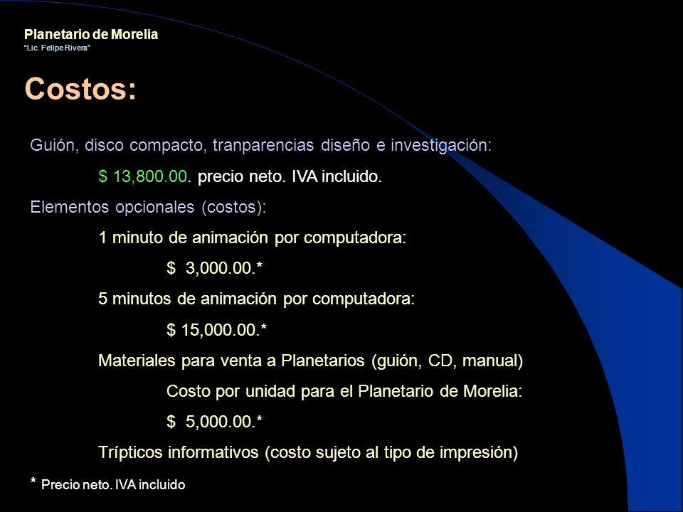 Planetario de Morelia Lic. Felipe Rivera Guión, disco compacto, tranparencias diseño e investigación: $ 13,800.00. precio neto. IVA incluido. Elemento