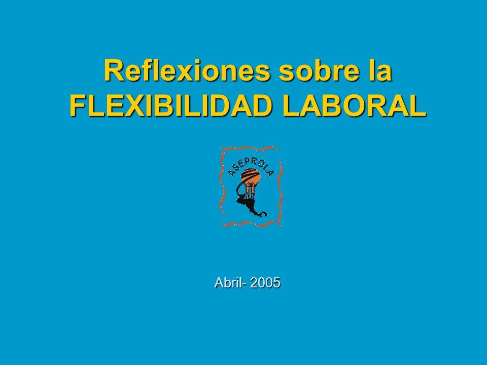 Reflexiones sobre la FLEXIBILIDAD LABORAL Abril- 2005