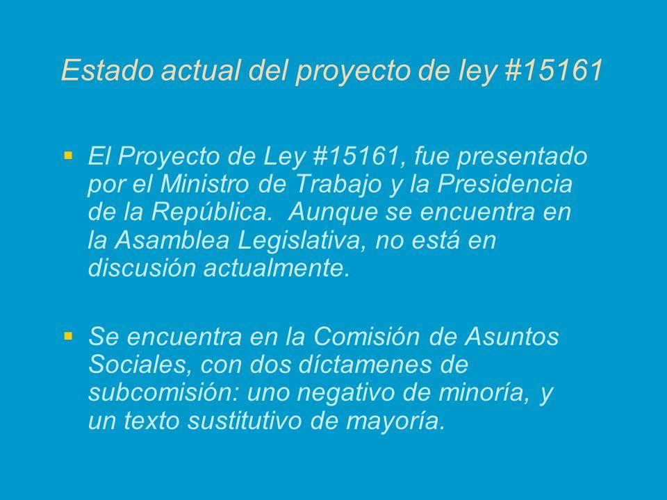 Estado actual del proyecto de ley #15161 El Proyecto de Ley #15161, fue presentado por el Ministro de Trabajo y la Presidencia de la República. Aunque