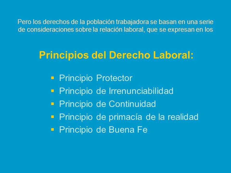 Pero los derechos de la población trabajadora se basan en una serie de consideraciones sobre la relación laboral, que se expresan en los Principios de