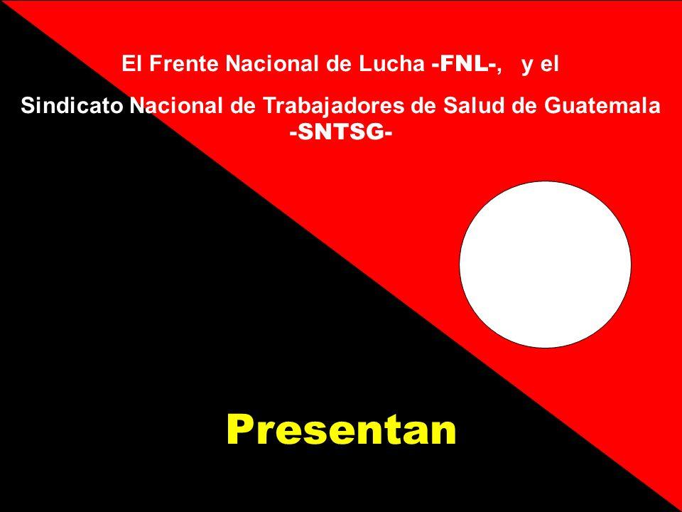 El Frente Nacional de Lucha -FNL-, y el Sindicato Nacional de Trabajadores de Salud de Guatemala -SNTSG- Presentan