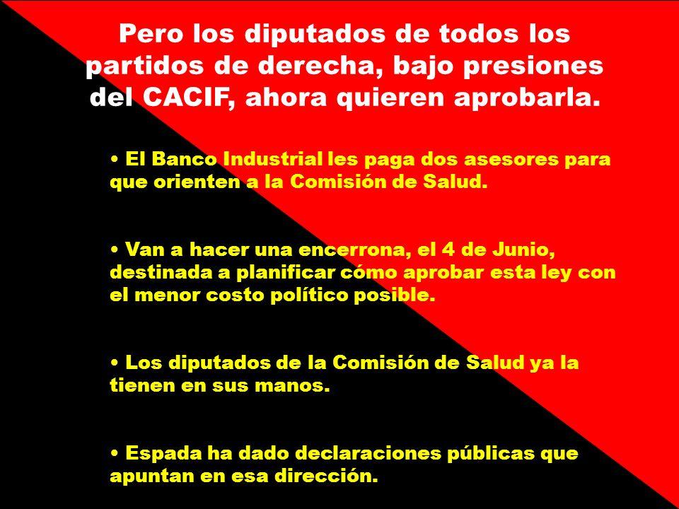 Pero los diputados de todos los partidos de derecha, bajo presiones del CACIF, ahora quieren aprobarla. El Banco Industrial les paga dos asesores para