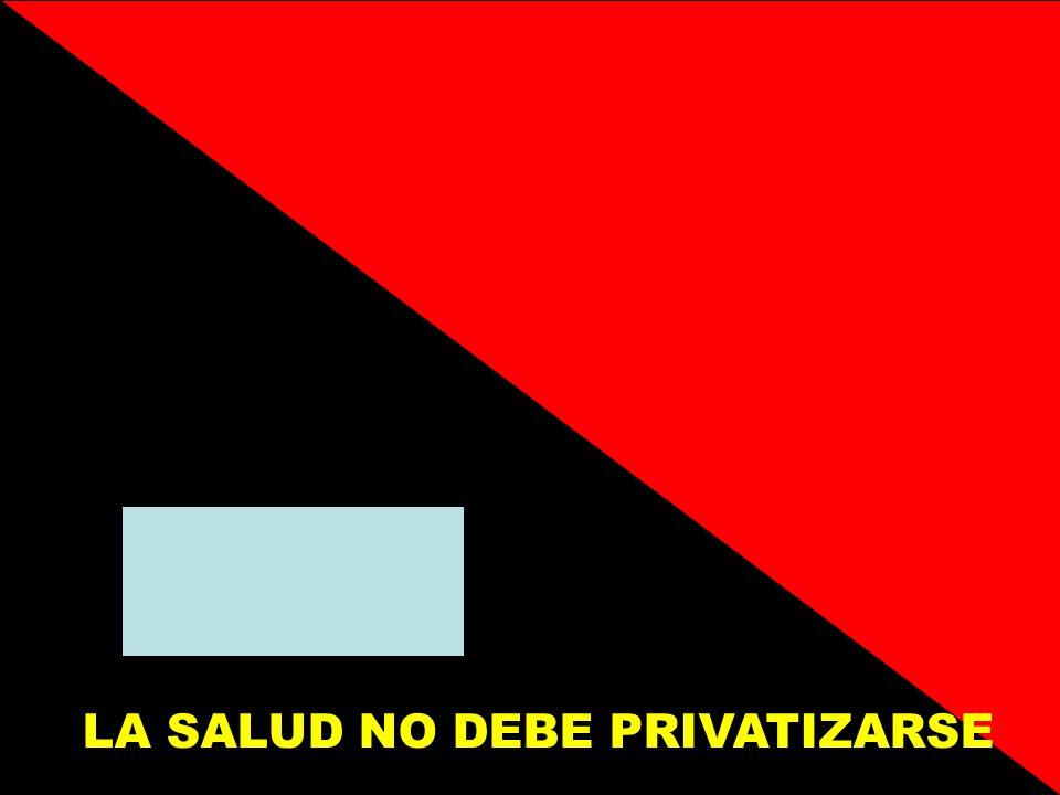 LA SALUD NO DEBE PRIVATIZARSE