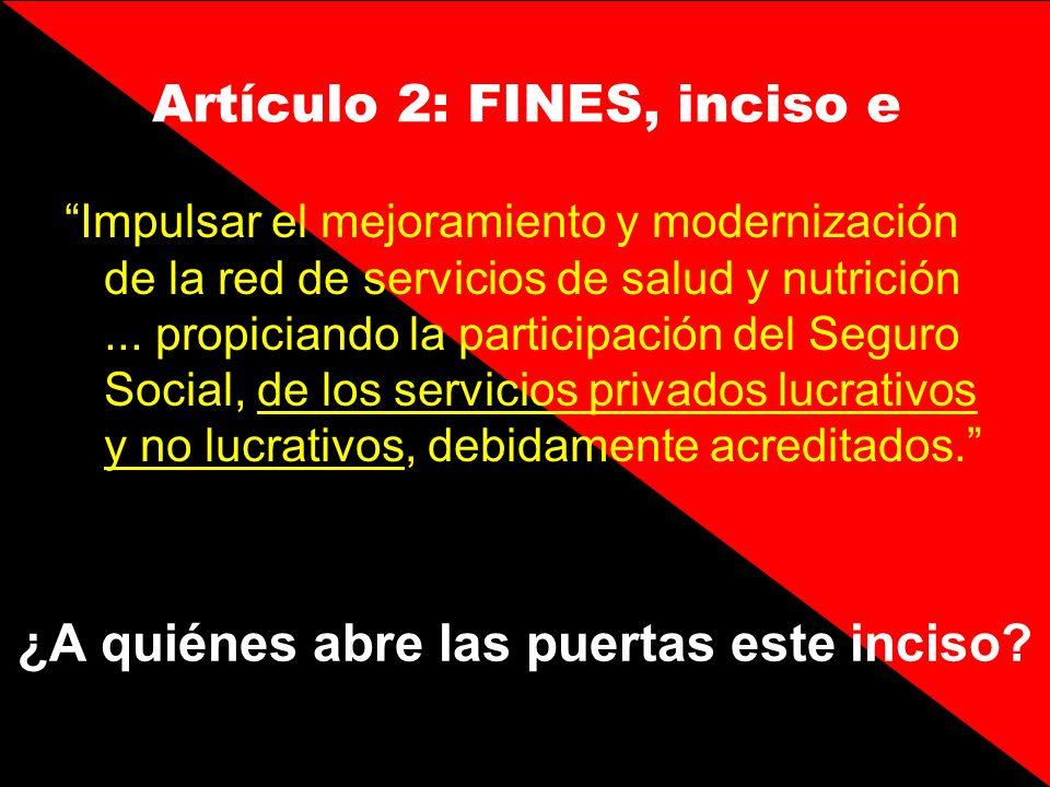 Artículo 2: FINES, inciso e Impulsar el mejoramiento y modernización de la red de servicios de salud y nutrición... propiciando la participación del S