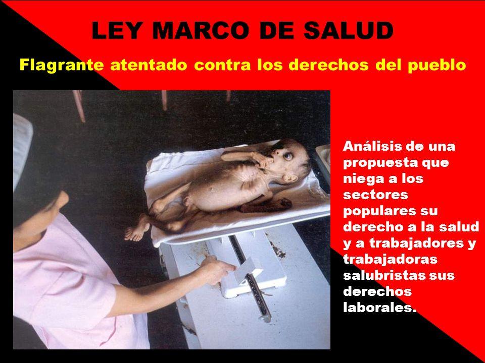 LEY MARCO DE SALUD Flagrante atentado contra los derechos del pueblo Análisis de una propuesta que niega a los sectores populares su derecho a la salu