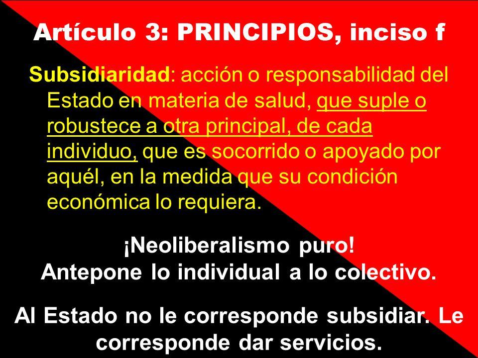Artículo 3: PRINCIPIOS, inciso f Subsidiaridad: acción o responsabilidad del Estado en materia de salud, que suple o robustece a otra principal, de ca