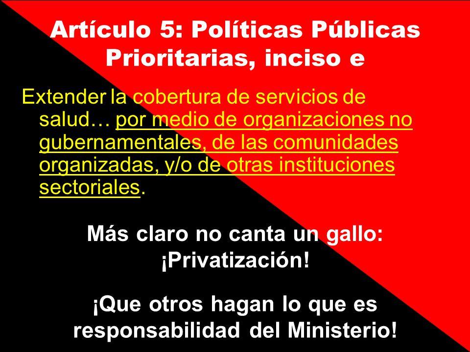 Artículo 5: Políticas Públicas Prioritarias, inciso e Extender la cobertura de servicios de salud… por medio de organizaciones no gubernamentales, de