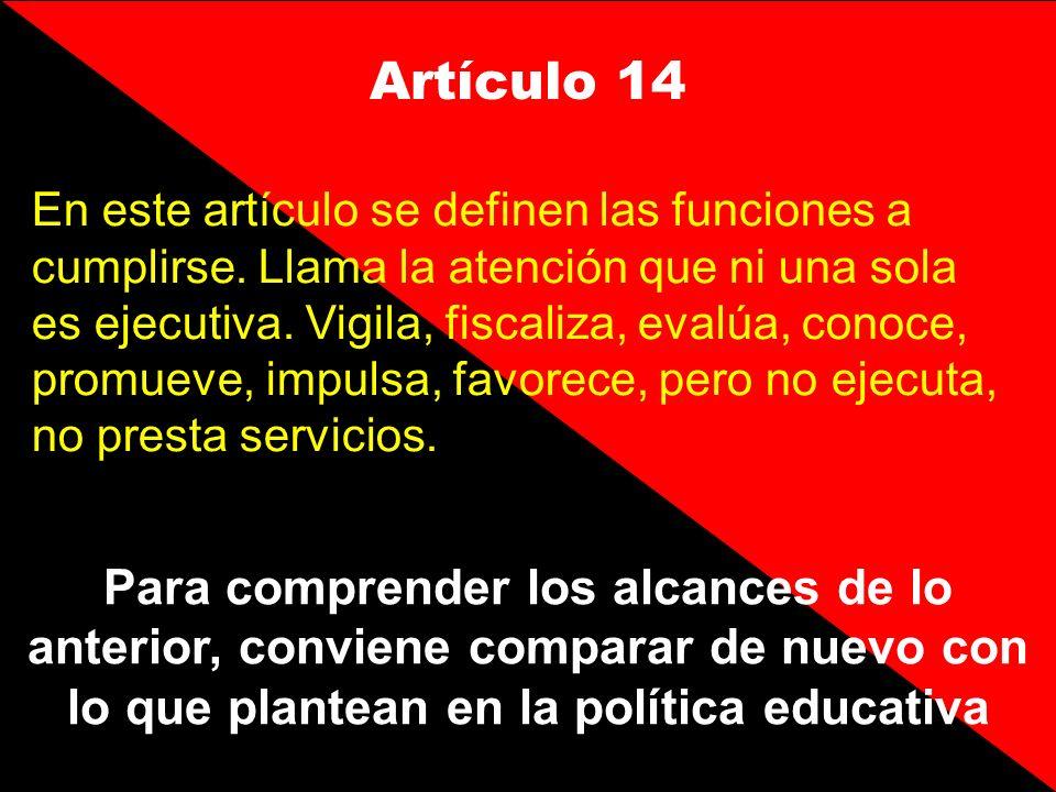 Artículo 14 En este artículo se definen las funciones a cumplirse. Llama la atención que ni una sola es ejecutiva. Vigila, fiscaliza, evalúa, conoce,