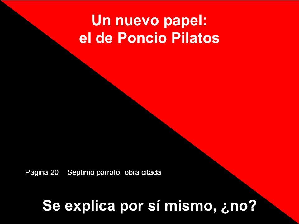 Un nuevo papel: el de Poncio Pilatos Se explica por sí mismo, ¿no? Página 20 – Septimo párrafo, obra citada