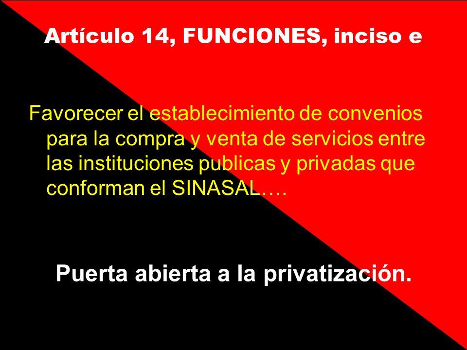 Artículo 14, FUNCIONES, inciso e Favorecer el establecimiento de convenios para la compra y venta de servicios entre las instituciones publicas y priv