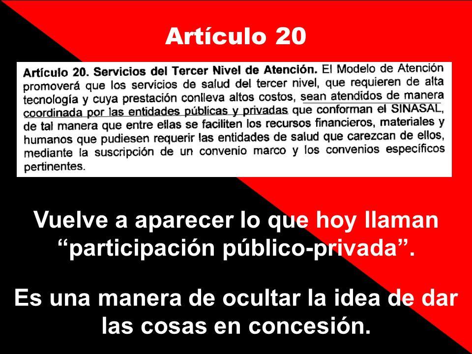 Artículo 20 Vuelve a aparecer lo que hoy llaman participación público-privada. Es una manera de ocultar la idea de dar las cosas en concesión.