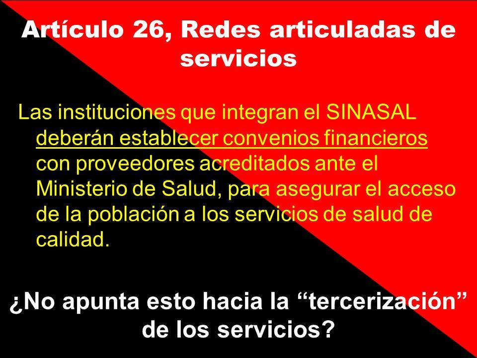 Las instituciones que integran el SINASAL deberán establecer convenios financieros con proveedores acreditados ante el Ministerio de Salud, para asegu