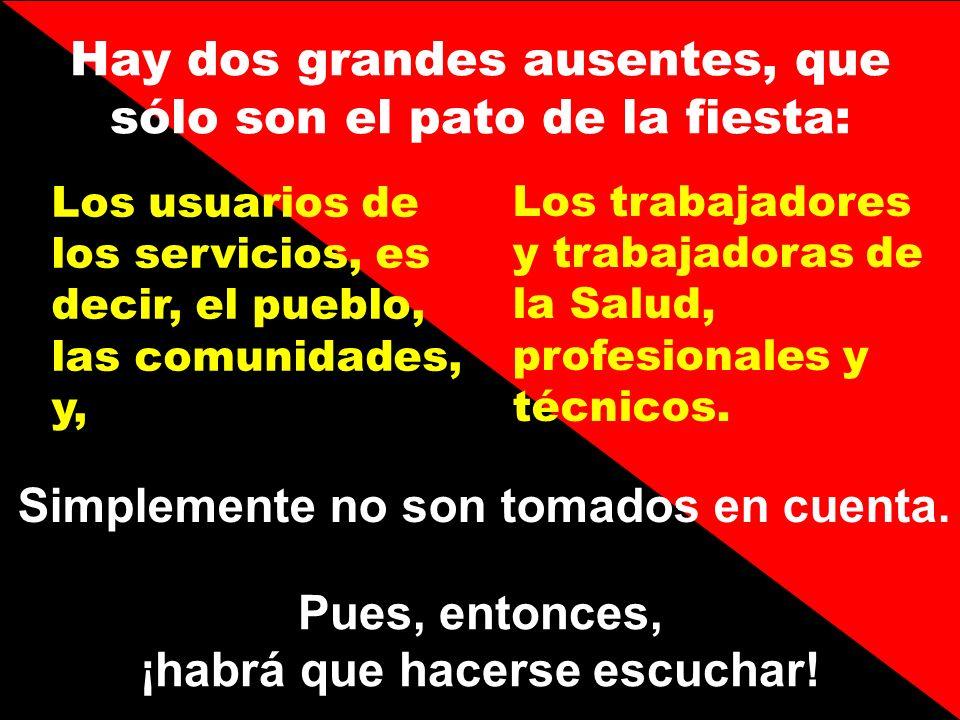 Hay dos grandes ausentes, que sólo son el pato de la fiesta: Los usuarios de los servicios, es decir, el pueblo, las comunidades, y, Los trabajadores