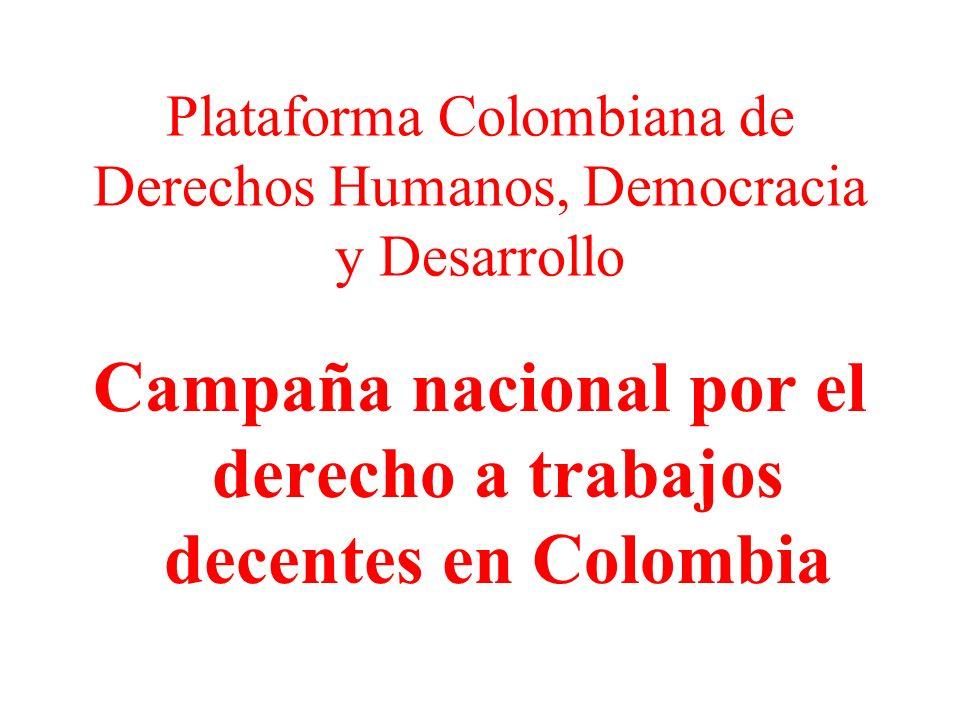 La Plataforma Colombiana y su línea de campañas En el año 2003 la asamblea de la Plataforma Colombiana ratificó la continuación de la estrategia de campañas por derechos, y acordó igualmente, que luego de la campaña por el derecho a la alimentación se realizaría la campaña por el derecho al trabajo