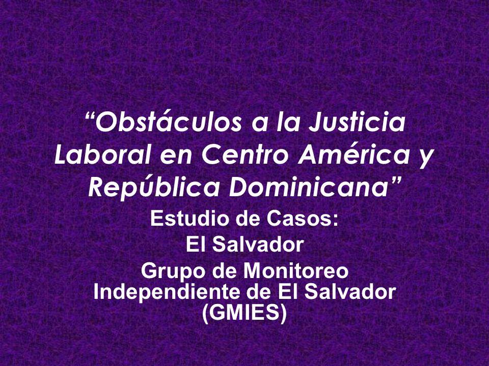 Obstáculos a la Justicia Laboral en Centro América y República Dominicana Estudio de Casos: El Salvador Grupo de Monitoreo Independiente de El Salvado