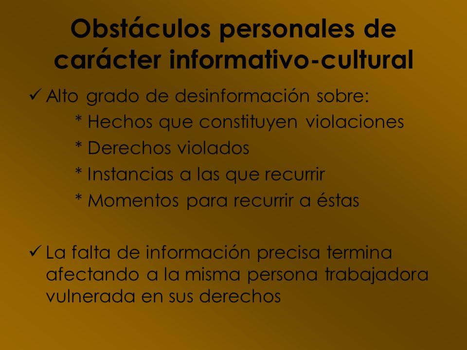 Obstáculos personales de carácter informativo-cultural Alto grado de desinformación sobre: * Hechos que constituyen violaciones * Derechos violados *