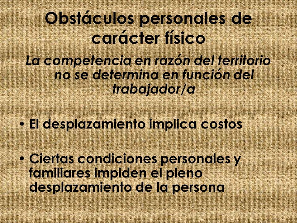 Obstáculos personales de carácter físico La competencia en razón del territorio no se determina en función del trabajador/a El desplazamiento implica