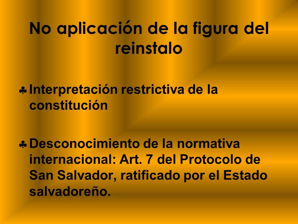 No aplicación de la figura del reinstalo I nterpretación restrictiva de la constitución D esconocimiento de la normativa internacional: Art. 7 del Pro