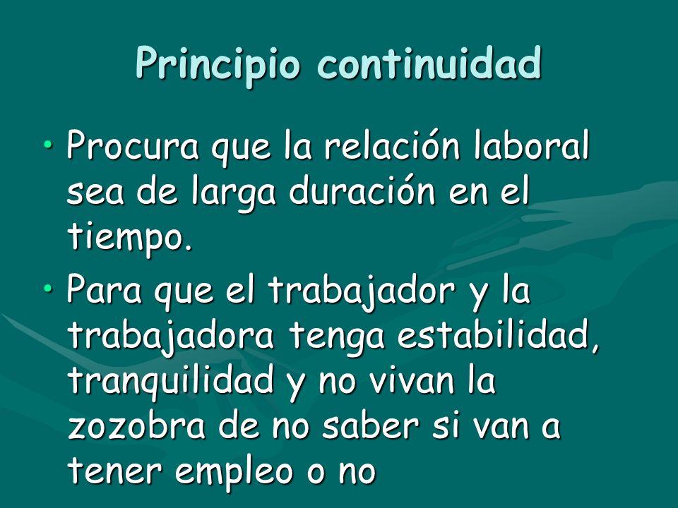 Principio continuidad Procura que la relación laboral sea de larga duración en el tiempo.Procura que la relación laboral sea de larga duración en el t