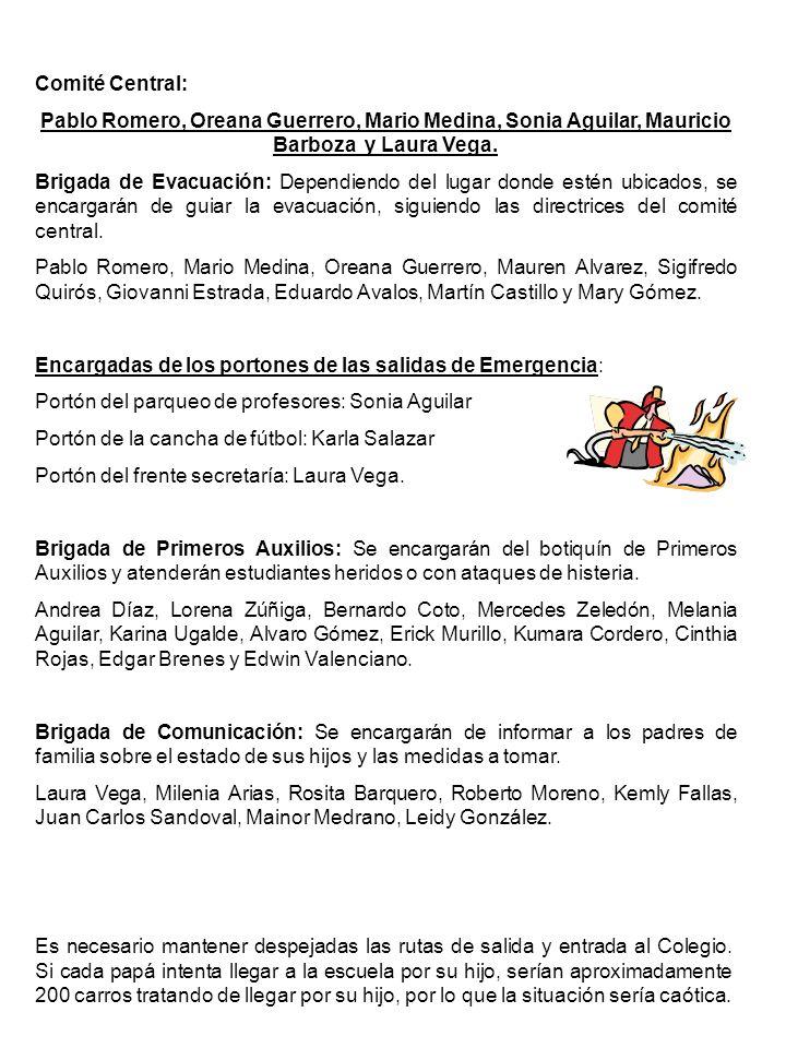 Comité Central: Pablo Romero, Oreana Guerrero, Mario Medina, Sonia Aguilar, Mauricio Barboza y Laura Vega. Brigada de Evacuación: Dependiendo del luga