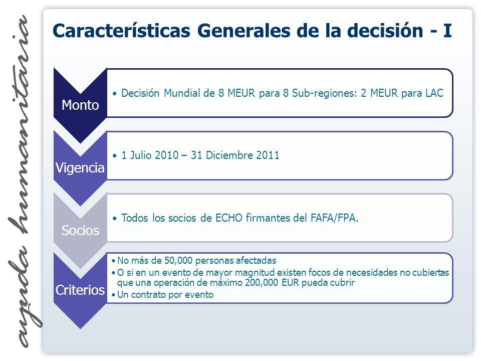 Monto Decisión Mundial de 8 MEUR para 8 Sub-regiones: 2 MEUR para LAC Vigencia 1 Julio 2010 – 31 Diciembre 2011 Socios Todos los socios de ECHO firmantes del FAFA/FPA.