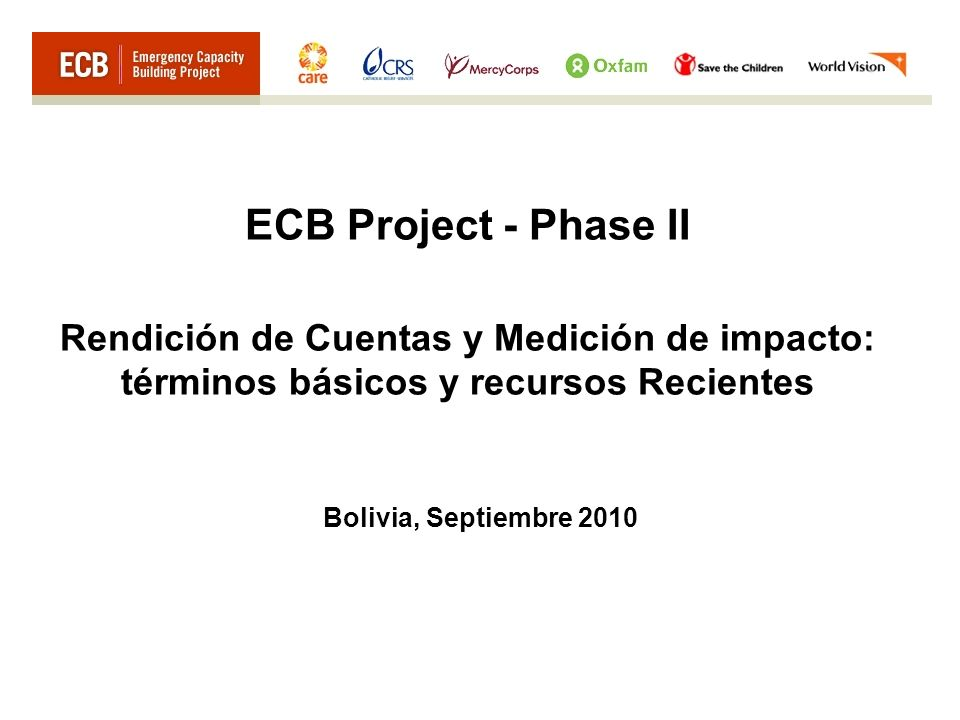 ECB Project - Phase II Rendición de Cuentas y Medición de impacto: términos básicos y recursos Recientes Bolivia, Septiembre 2010