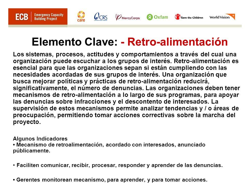 Elemento Clave: - Retro-alimentación Los sistemas, procesos, actitudes y comportamientos a través del cual una organización puede escuchar a los grupos de interés.
