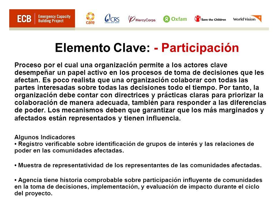 Elemento Clave: - Participación Proceso por el cual una organización permite a los actores clave desempeñar un papel activo en los procesos de toma de decisiones que les afectan.