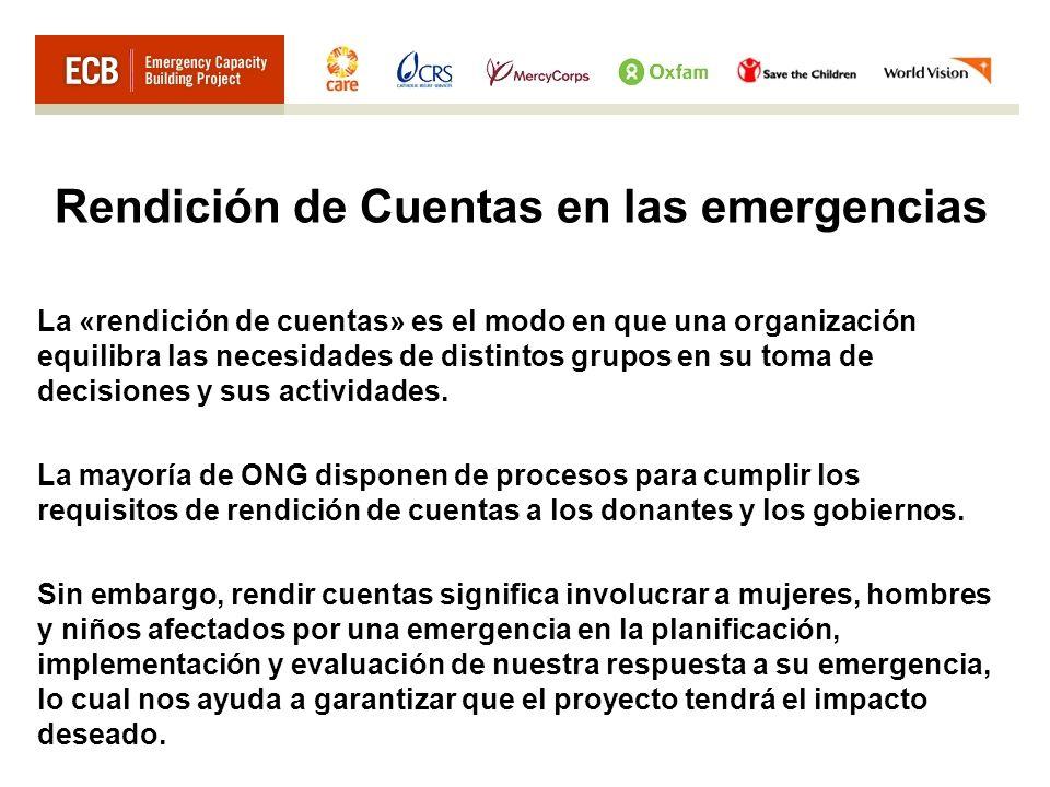 Rendición de Cuentas en las emergencias La «rendición de cuentas» es el modo en que una organización equilibra las necesidades de distintos grupos en su toma de decisiones y sus actividades.