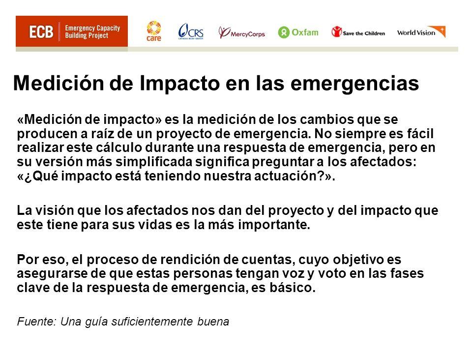Medición de Impacto en las emergencias «Medición de impacto» es la medición de los cambios que se producen a raíz de un proyecto de emergencia. No sie