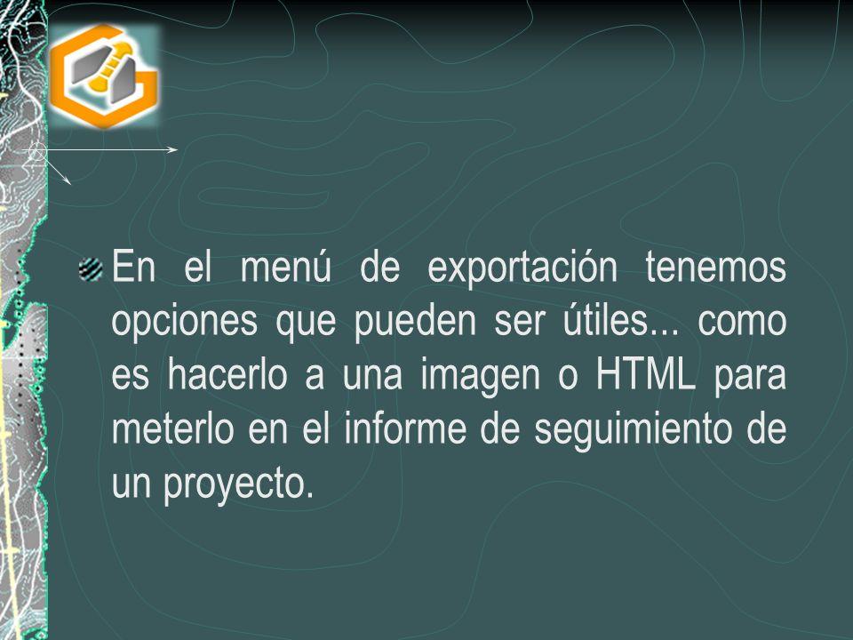 En el menú de exportación tenemos opciones que pueden ser útiles... como es hacerlo a una imagen o HTML para meterlo en el informe de seguimiento de u